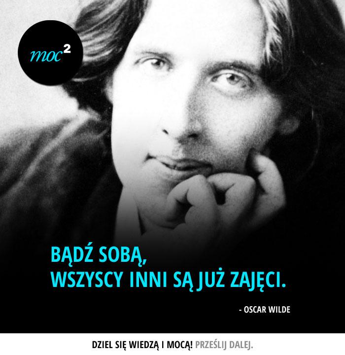 """""""Bądź sobą, wszyscy inni są już zajęci."""" - Oscar Wilde"""