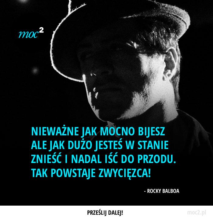 """""""Nieważne jak mocno bijesz ale jak dużo jesteś w stanie znieść i nadal iść do przodu. Tak powstaje zwycięzca!"""" - Rocky Balboa"""