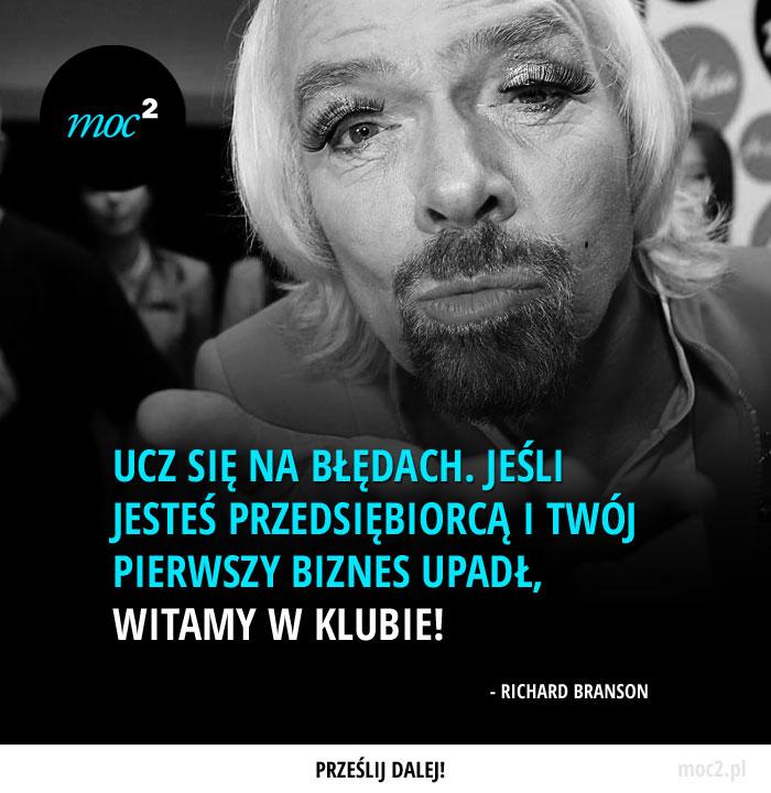 """""""Ucz się na błędach. Jeśli jesteś przedsiębiorcą i Twój pierwszy biznes upadł, witamy w klubie!"""" - Richard Branson"""