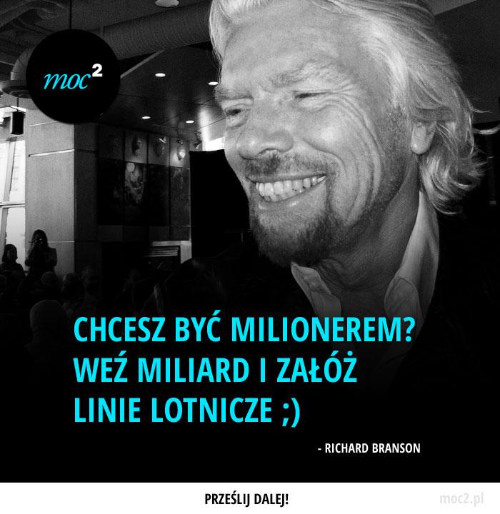 Chcesz być milionerem? Weź miliard i załóż linie lotnicze ;) - Richard Branson