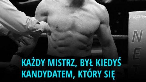 Każdy mistrz, był kiedyś kandydatem, który się nie poddał. - Rocky Balboa