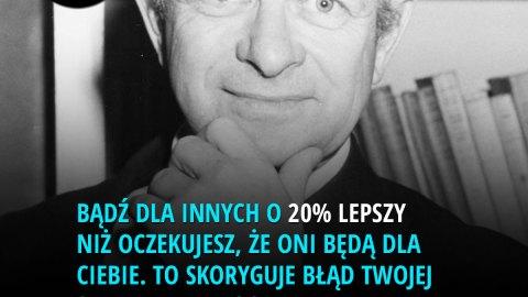 Motywacja - Bądź dla innych o 20% lepszy niż oczekujesz, że oni będą dla Ciebie. To skoryguje błąd subiektywnej oceny. - Dr Linus Pauling