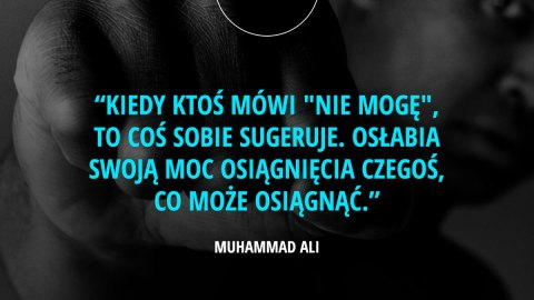 """Kiedy ktoś mówi """"nie mogę"""", to coś sobie sugeruje. Osłabia swoją moc osiągnięcia czegoś, co może osiągnąć. - Muhammad Ali"""