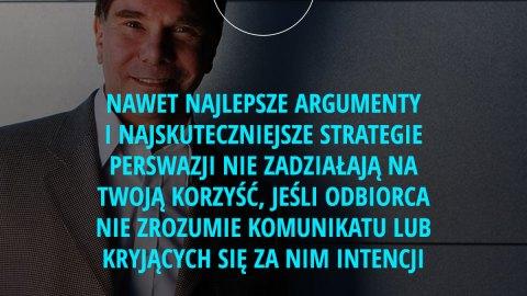 Nawet najlepsze argumenty i najskuteczniejsze strategie perswazji nie zadziałają na twoją korzyść, jeśli odbiorca nie zrozumie komunikatu lub kryjących się za nim intencji. - Robert Cialdini