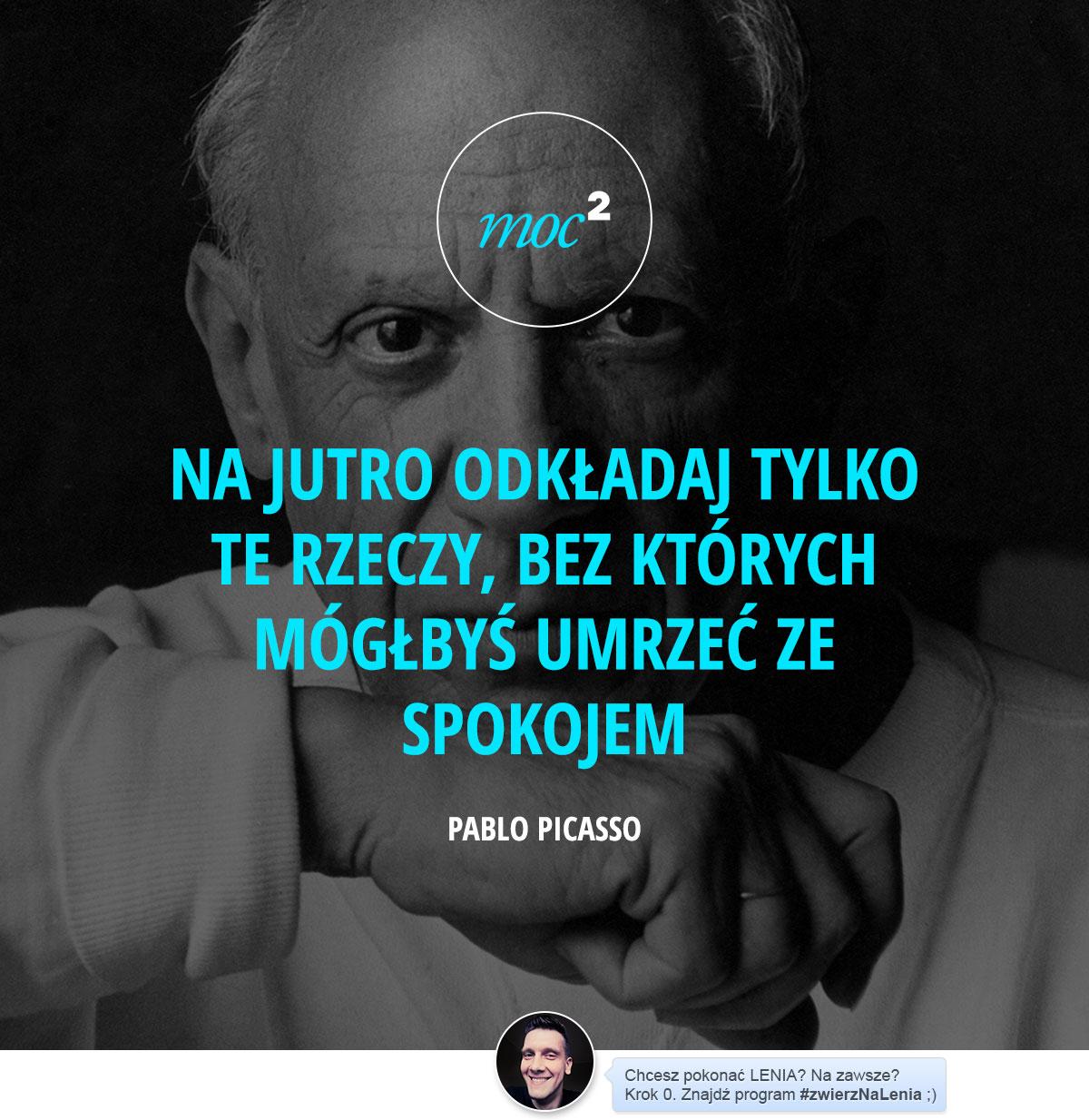 141121-cytaty-motywacja-inspiracja-prokrastynacja-zwierzNaLenia-Pablo-Picasso