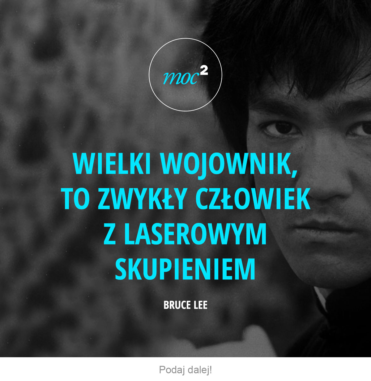Wielki wojownik, to zwykły człowiek z laserowym skupieniem. - Bruce Lee