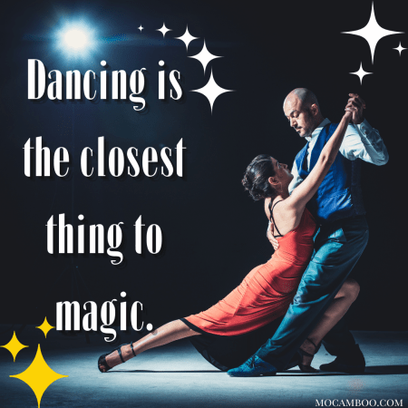 Dancing is the closest thing to magic.