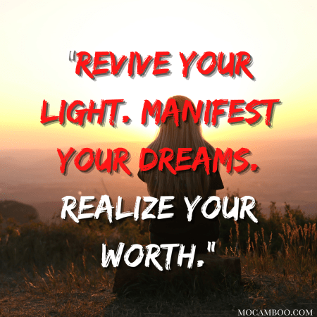 """""""Revive your light. Manifest your dreams. Realize your worth."""""""
