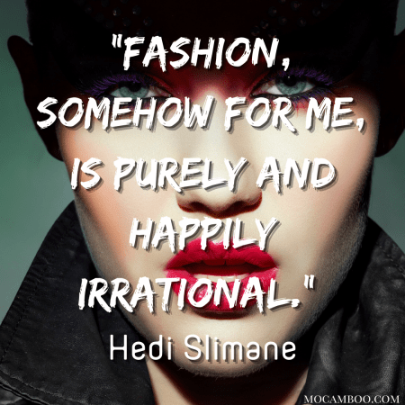 """""""Fashion, somehow for me, is purely and happily irrational."""" Hedi Slimane"""