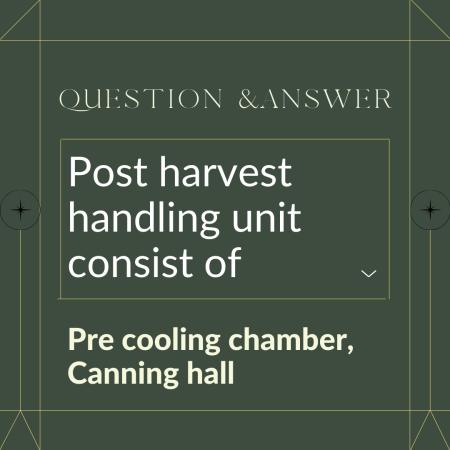 Post harvest handling unit consist of