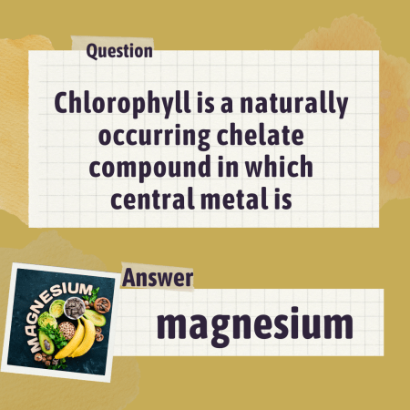 Chlorophyll is a naturally occurring chelate compound in which central metal is