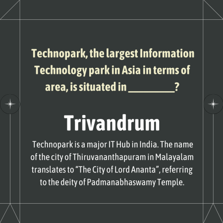 Technopark, the largest Information Technology park in Asia in terms of area, is situated in ___ ...