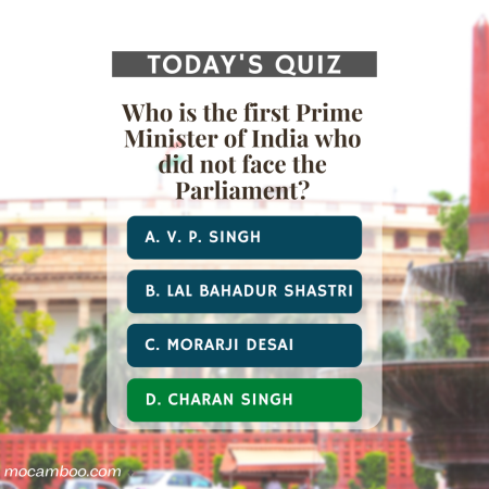 Q. Who is the first Prime Minister of India who did not face the Parliament? Ans. Charan Singh