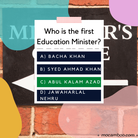 Q. Who is the first Education Minister? Ans. Abul Kalam Azad