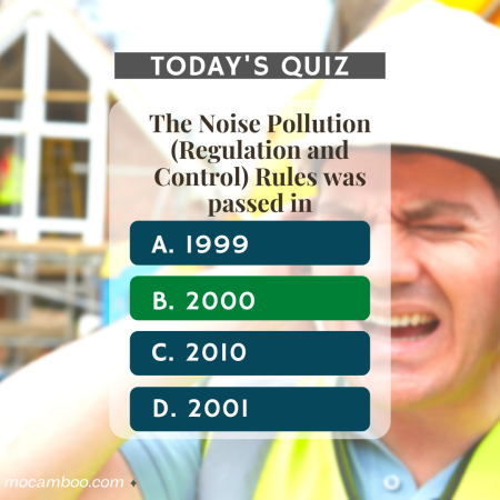 Q. The Noise Pollution (Regulation and Control) Rules was passed in Ans. 2000