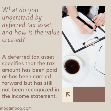 What do you understand by deferred tax asset, and how is the value created?