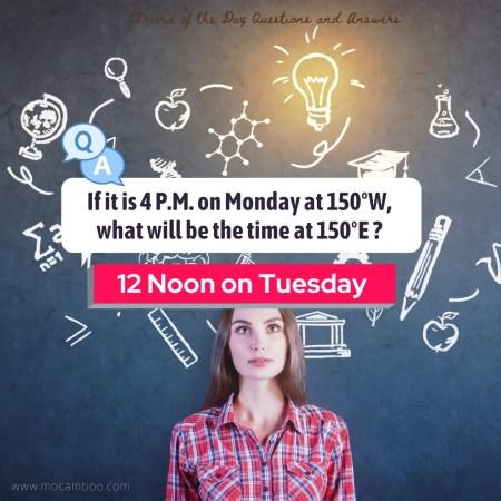 If it is 4 P.M. on Monday at 150°W, what will be the time at 150°E ?
