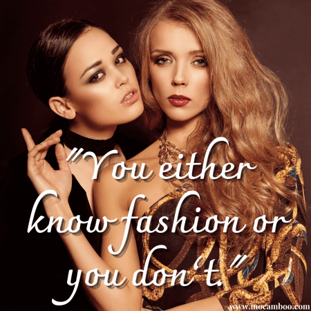 """""""You either know fashion or you don't."""""""