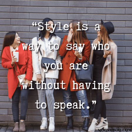 """""""Style is a way to say who you are without having to speak."""""""