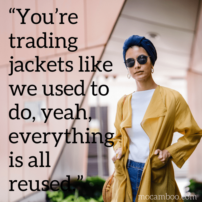 """""""You're trading jackets like we used to do, yeah, everything is all reused."""""""