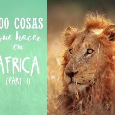1OO COSAS QUE VER Y HACER EN ÁFRICA (parte I)