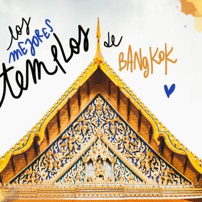 LOS MEJORES TEMPLOS DE BANGKOK (INFO Y PRECIOS 2019)