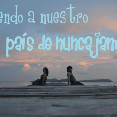 """VOLVIENDO A NUESTRO """"PAÍS DE NUNCA JAMÁS"""""""