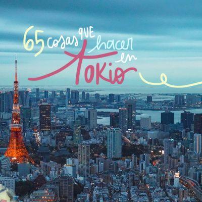 65 COSAS QUE VER Y HACER EN TOKIO