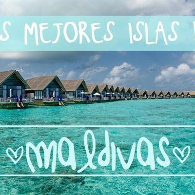LAS MEJORES ISLAS DE MALDIVAS (¿CUÁL ELEGIR?)