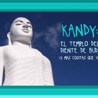 KANDY Y EL TEMPLO DEL DIENTE DE BUDA