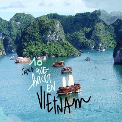 10 COSAS QUE VER Y HACER EN VIETNAM