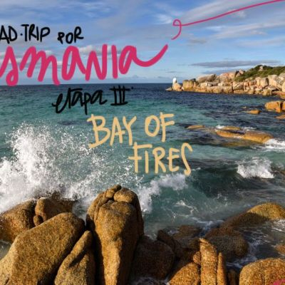 ROADTRIP POR TASMANIA. ETAPA 3: BAY OF FIRES