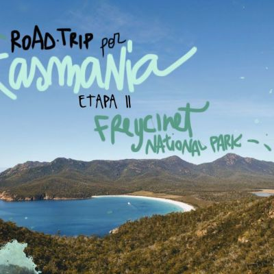ROADTRIP POR TASMANIA. ETAPA 2: FREYCINET NATIONAL PARK