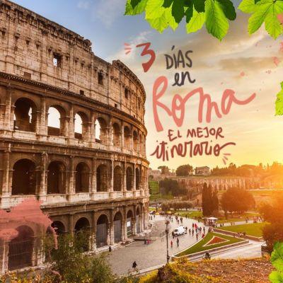 3 DÍAS EN ROMA, EL MEJOR ITINERARIO