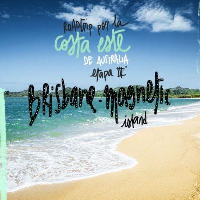 ROADTRIP POR LA COSTA ESTE DE AUSTRALIA. ETAPA 3: DE BRISBANE A MAGNETIC ISLAND