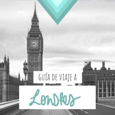 GUÍA DE VIAJE A LONDRES: TODA LA INFORMACIÓN QUE NECESITAS