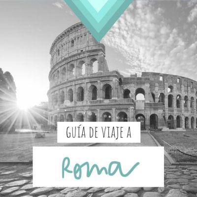 GUÍA DE VIAJE A ROMA: TODA LA INFORMACIÓN QUE NECESITAS
