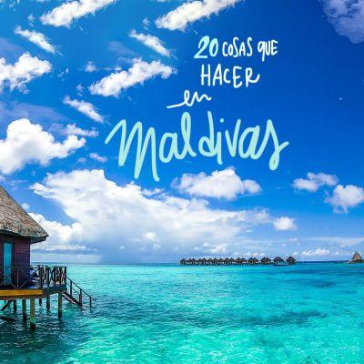 20 COSAS QUE VER Y HACER EN MALDIVAS