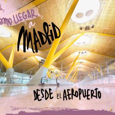 CÓMO LLEGAR A MADRID DESDE EL AEROPUERTO
