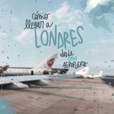 CÓMO LLEGAR AL CENTRO DE LONDRES DESDE CADA AEROPUERTO