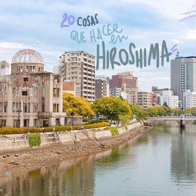 20 COSAS QUE VER Y HACER EN HIROSHIMA