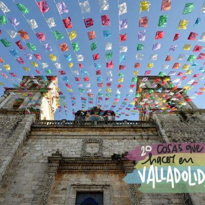 20 COSAS QUE VER Y HACER EN VALLADOLID (YUCATÁN)