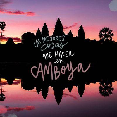 LAS MEJORES 15 COSAS QUE VER Y HACER EN CAMBOYA