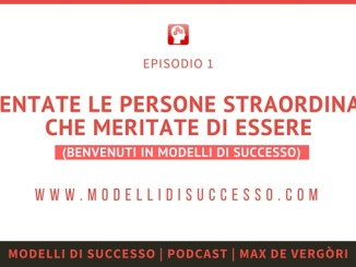 Modelli di Successo Podcast Episodio 001 - Diventate le persone straordinarie che meritate di essere