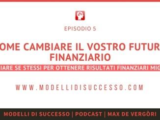 Modelli di Successo Podcast 005 - Come creare il vostro futuro finanziario