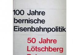 50 Jahre Lötschberg Bahn. 100 jahre bernische Eisenbahnpolitik