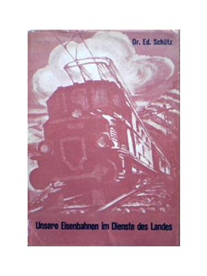 Unsere Eisenbahnen im Dienste des Landes. Dr Ed.Schüz 1950