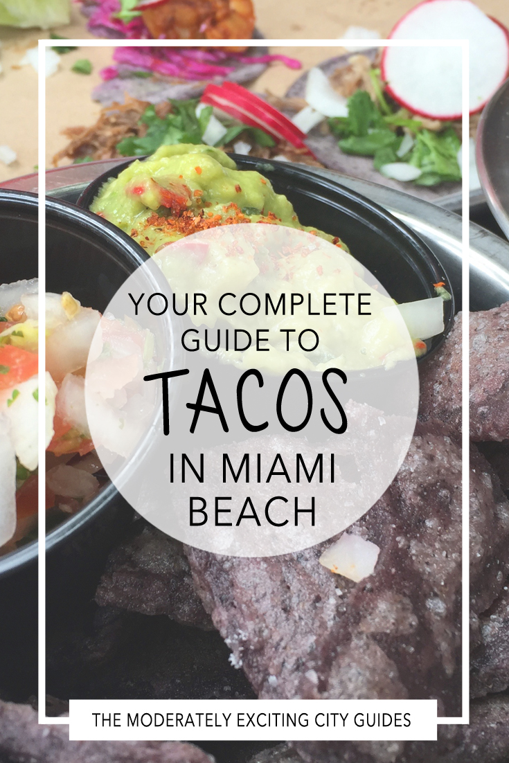 ALL the tacos - the only guide you need to eating tacos in Miami Beach!