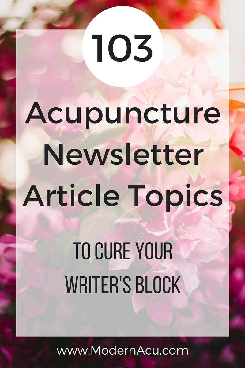 103 Acupuncture Email Newsletter Topics - For those days when you just don't know what to write, I've got you covered. Never struggle to find something to share with your patients in your monthly newsletter again! www.ModernAcu.com