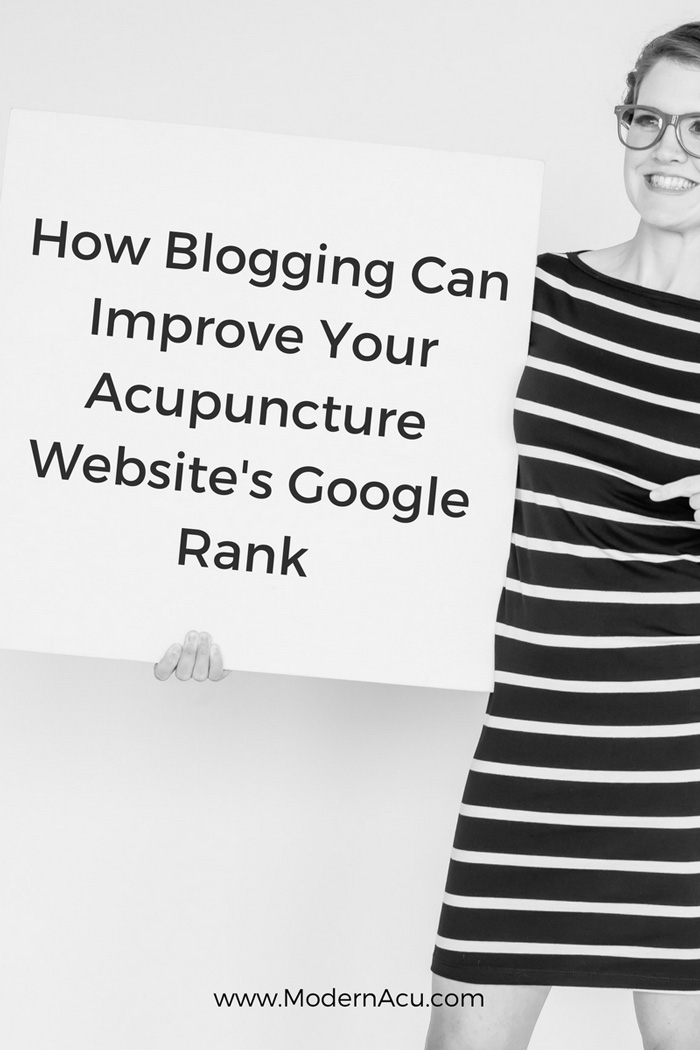 How Blogging Can Improve Your Acupuncture Website's Google Rank - www.ModernAcu.com